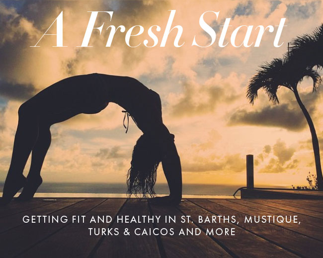 A Fresh Start: Getting Fit and Healthy in St. Barths, Mustique, Turks & Caicos and More