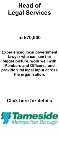 Head of Legal Services, Tameside MBC. To £70,000.