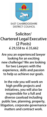 East Cambridgeshire DC. Solicitor/Chartered Legal Executive (2 Posts). Diverse caseload including public law, Planning, property, litigation, corporate governance matters and contract work.