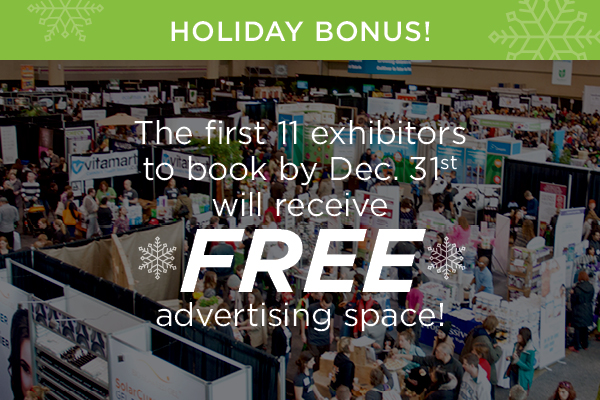 The first 11 exhibitors to book a booth by Dec. 31st will receive FREE advertising space!
