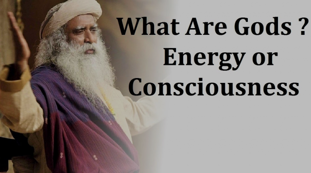 Sadhguru answers Top questions on Gods - Are Gods Energy or Consciousness ? and Should we worship ?