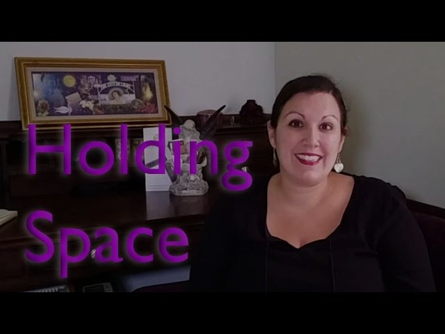 "What does it mean to ""Hold Space"""