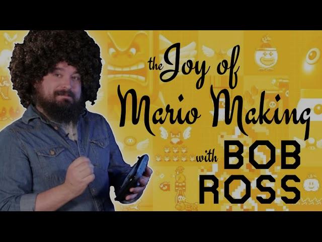 The Joy Of Mario Making - Bob Ross Makes A Super Mario Level