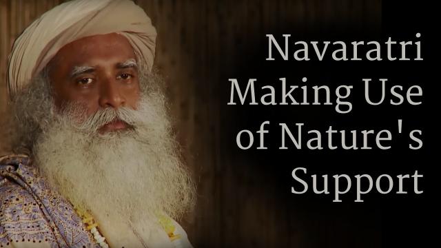 Navaratri, Making Use of Nature's Support - Sadhguru