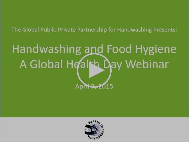 Handwashing and global food hygiene: A World Health Day webinar