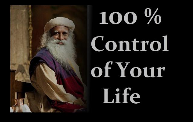 Sadhguru - 100% Control of your LIFE