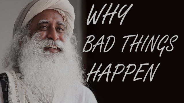 Sadhguru - Why Do Bad Things Happen To Good People?