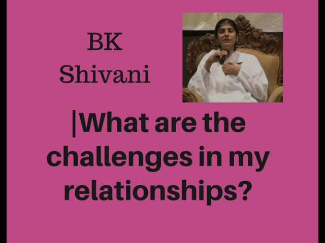 Harmony In Relatios - What are the Challanges in My Relatioships -Bk Shivani Videos