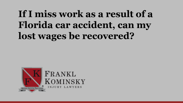If I miss work as a result of a Florida car accident can my lost wages be recovered?