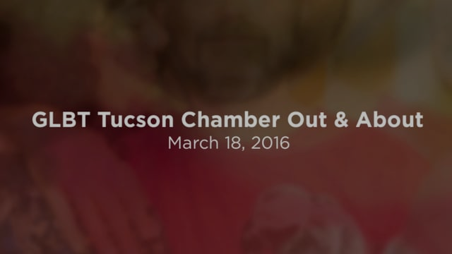 March 2016 GLBT Tucson Chamber Out and About
