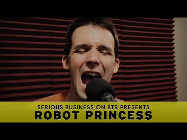 Robot Princess - Serious Business on BTR [ep173]