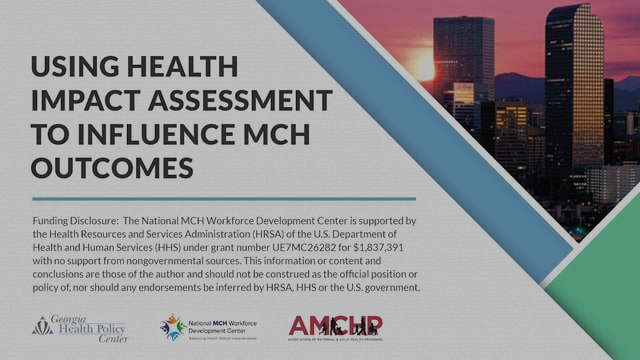 Using Health Impact Assessment To Influence MCH Outcomes