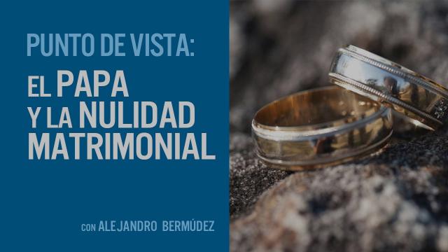 El Papa y la nulidad matrimonial