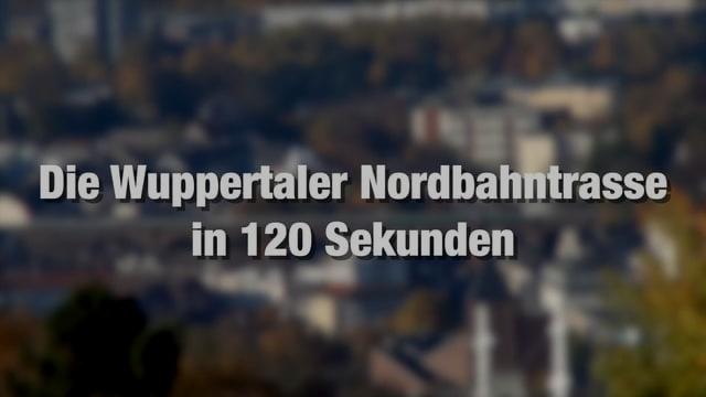 Die Wuppertaler Nordbahntrasse in 120 Sekunden
