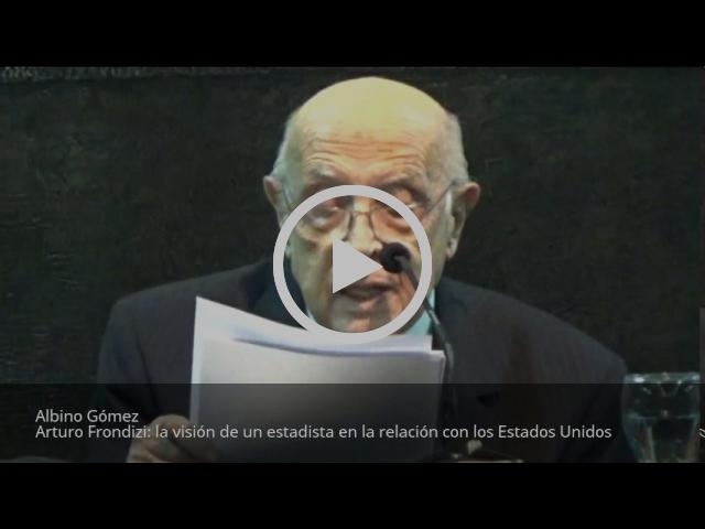 Arturo Frondizi: la visión de un estadista en la relación con los Estados Unidos - Albino Gómez