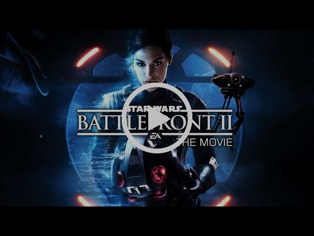 STAR WARS: Battlefront II – The Movie (2017)