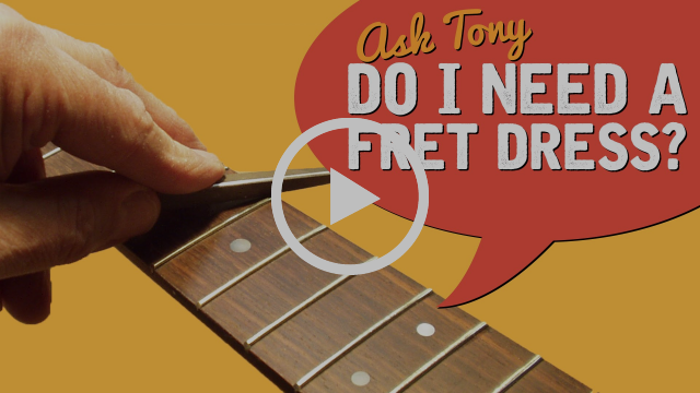 Do You Need a Fret Dress on Your Guitar?