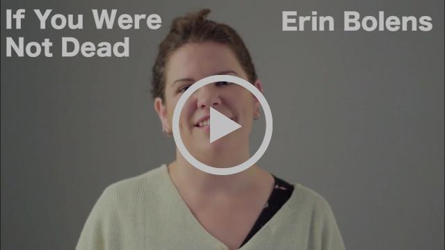 [If You Were Not Dead by Erin Bolens]
