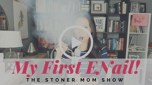 My First ENail | The Stoner Mom Show