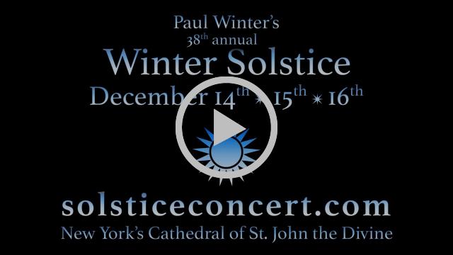 Trailer - Paul Winter's 38th annual Winter Solstice Celebration 2017