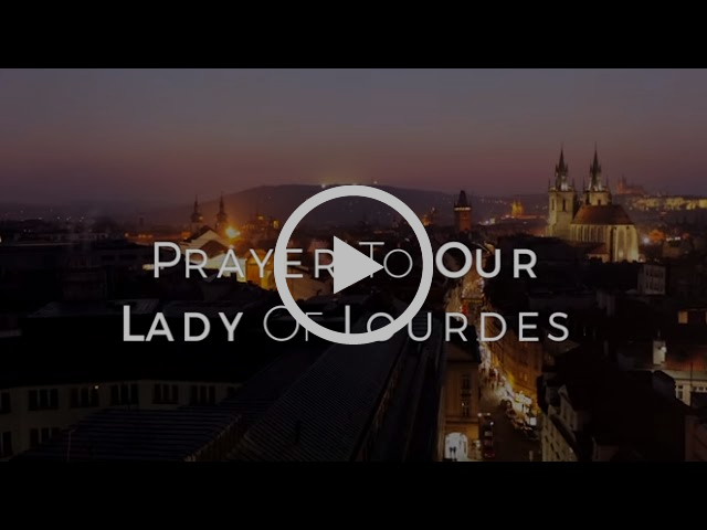 Prayer to Our Lady of Lourdes HD