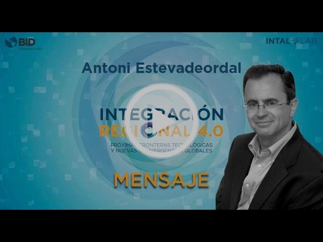 Integración Regional 4.0 - Antoni Estevadeordal - Mensaje
