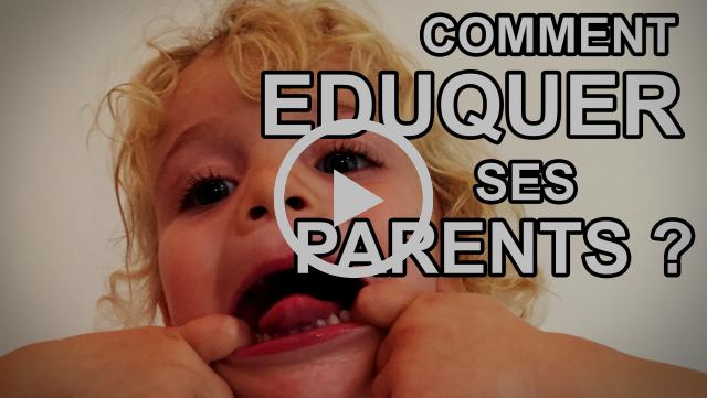 Comment Eduquer ses Parents #1