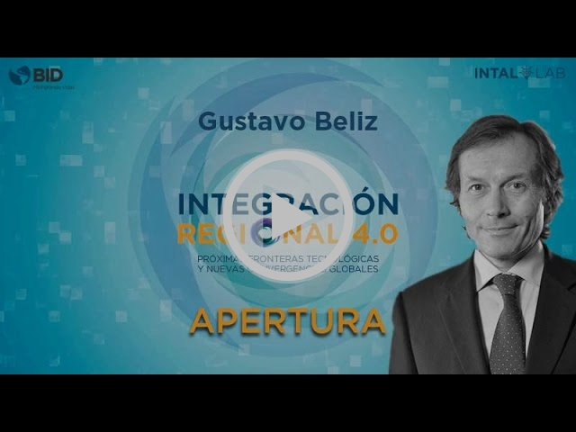 Integración Regional 4.0 - Gustavo Beliz - Apertura